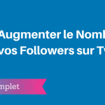Comment Augmenter le Nombre de vos Followers sur Twitter ?