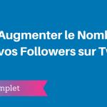 Comment Augmenter le Nombre de vos Followers sur Twitter ?
