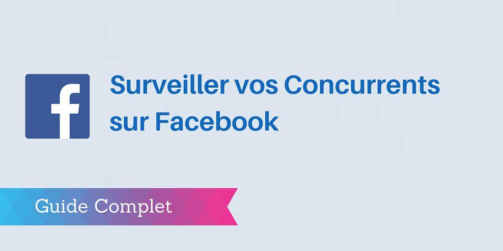 ▶ La Méthode pour Surveiller vos Concurrents sur Facebook [Guide]