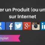 Comment Lancer un Produit sur Internet ?