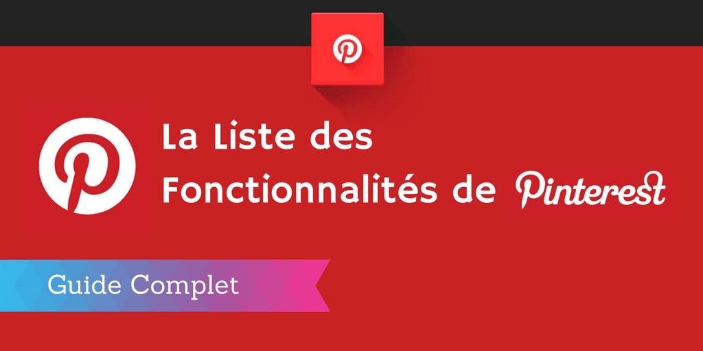 ▶ La Liste des 20 Fonctionnalités de Pinterest [Guide Complet]