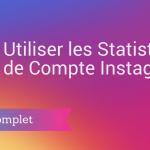 Comment Utiliser les Statistiques sur Instagram ?