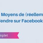 9 Moyens de (réellement) Vendre sur Facebook