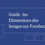 Guide des Dimensions des Photos sur Facebook