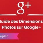 Guide des Dimensions des Photos sur Google+