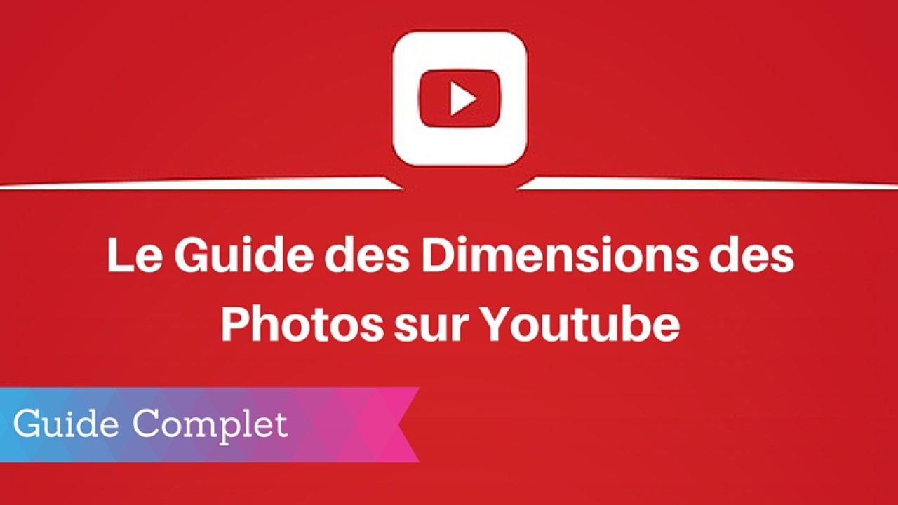 Guide 2019 Les Dimensions Des Images Sur Youtube