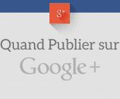 quand publier sur google+