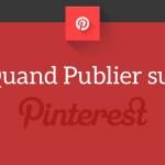 Quand Publier sur Pinterest ?