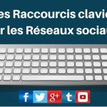 Les Raccourcis Clavier des Réseaux Sociaux