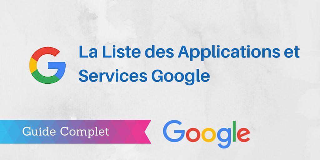 La Liste Des 200 Services Et Applications Google Guide Complet
