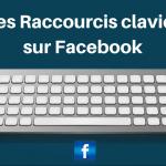 Les Raccourcis Clavier sur Facebook