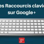 Les Raccourcis Clavier sur Google+