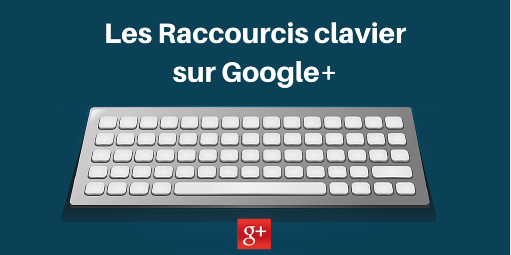 raccourcis google plus