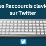 Les Raccourcis Clavier sur Twitter