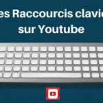 Les Raccourcis Clavier sur Youtube
