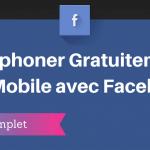 Comment Téléphoner Gratuitement sur votre Mobile grâce à Facebook ?