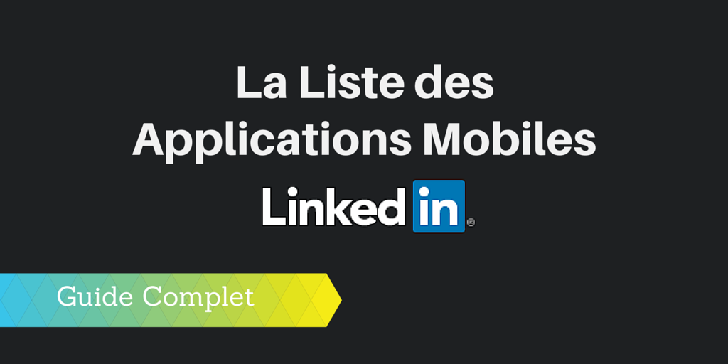 La liste des 11 applications mobiles de linkedin guide for Liste permis de construire gratuit