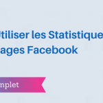 Comment Utiliser les Statistiques sur Facebook ?