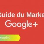Le Guide Complet du Marketing sur Google+