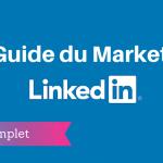 Le Guide Complet du Marketing sur Linkedin