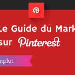 Le Guide Complet du Marketing sur Pinterest