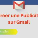 Comment Créer une Publicité dans Gmail ?