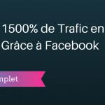 Comment Créer 1500% de Trafic en Plus grâce à Facebook