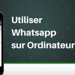 Comment Utiliser Whatsapp sur votre Ordinateur ?