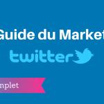 Le Guide Complet du Marketing sur Twitter