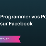 Comment Programmer vos Publications sur Facebook ?