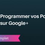 Comment Programmer vos Publications sur Google+ ?