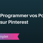 Comment Programmer vos Publications sur Pinterest ?