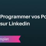 Comment Programmer vos Publications sur Linkedin ?
