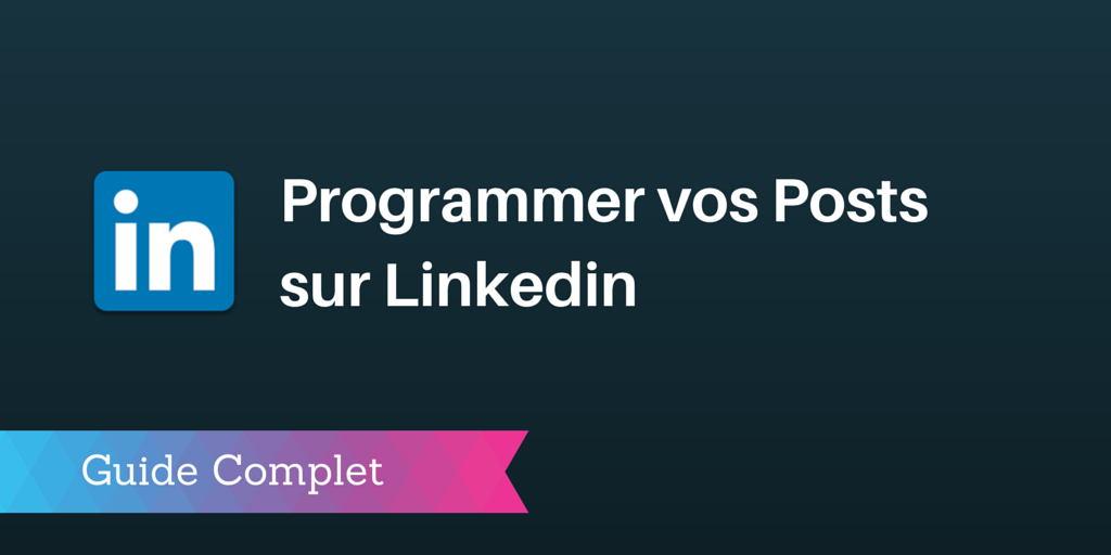 programmer vos publications sur linkedin  guide complet