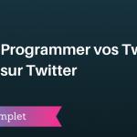 Comment Programmer vos Tweets sur Twitter ?