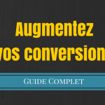 Le Guide Complet pour Augmenter vos Conversions