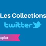 Les Collections Twitter : une Révolution ?