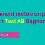 Comment Mettre en Place un Test A/B ?