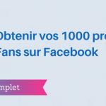 Comment Avoir 1000 Fans sur Facebook ?