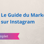 Le Guide Complet du Marketing sur Instagram