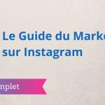 Le Guide Complet du Marketing sur Instagram