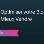 Comment Optimiser votre Blog pour Mieux Vendre ?