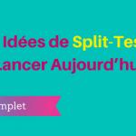 135 Idées de Split-Tests à Lancer Aujourd'hui