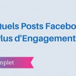 Quels Posts Facebook pour Plus d'Engagement ?