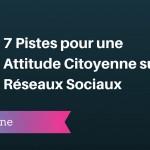 7 Pistes pour une Attitude Citoyenne sur les Réseaux Sociaux