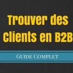 Comment Trouver des Clients en B2B ?