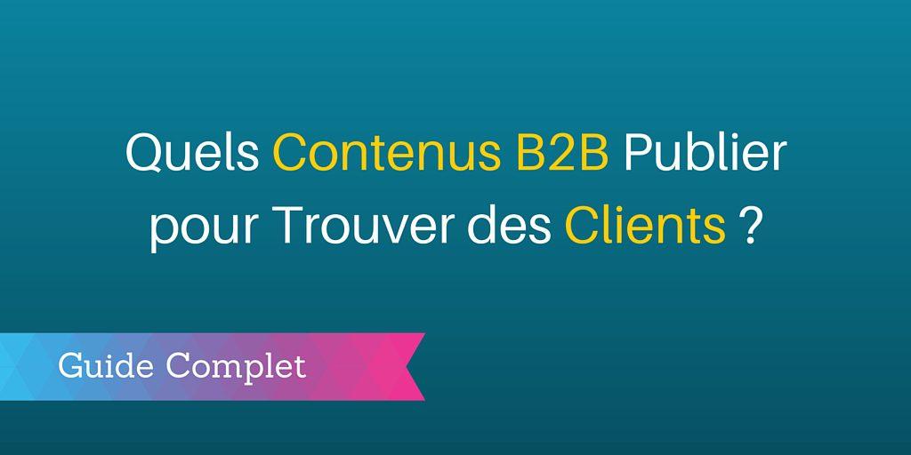 voici les contenus b2b publier pour trouver des clients guide. Black Bedroom Furniture Sets. Home Design Ideas