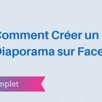 Comment Créer des Diaporamas sur Facebook ?
