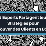 15 Stratégies Efficaces pour Trouver des Clients