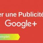 Comment Créer une Publicité sur Google+ ?
